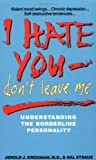 I Hate You Don't Leave Me: Understanding the Borderline Personality by Kreisman. Jerold J. ( 1991 ) Mass Market Paperback