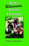 img - for Bob's Wisconsin Dairy Friends book / textbook / text book