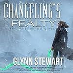 Changeling's Fealty: Changeling Blood, Book 1 | Glynn Stewart