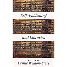 Self-Publishing and Libraries: What Librarians and Self-Publishers Need to Know