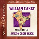 William Carey: Obliged to Go (Christian Heroes: Then & Now) | Janet Benge,Geoff Benge