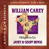 William Carey: Obliged to Go (Christian Heroes: Then & Now)