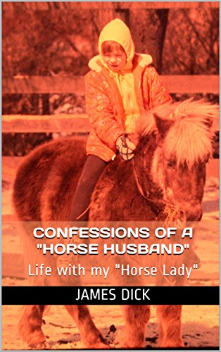 Confessions of a Horse Husband: Life with my Horse Lady (