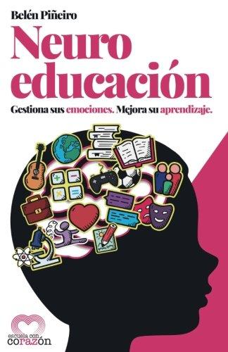Neuroeducacion: Gestiona sus emociones. Mejora su aprendizaje. (Spanish Edition) [Belen Piñeiro] (Tapa Blanda)