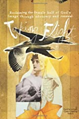 Taking Flight: Reclaiming the Female Half of God's Image Through Advocacy and Renewal Paperback