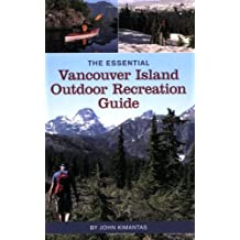 The Essential Vancouver Island Outdoor Recreation Guide: Written by John Kimantas, 2011 Edition, Publisher: Whitecap Books [Paperback]