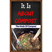 It Is About Compost: The Kinds Of Compost