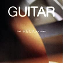 Guitar For Relaxation - All Your Favourites To Relax To.