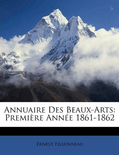 Read Online Annuaire Des Beaux-Arts: Première Année 1861-1862 (French Edition) pdf epub