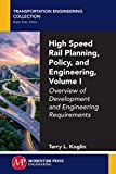 High Speed Rail Planning, Policy, and Engineering, Volume I: Overview of Development and Engineering Requirements