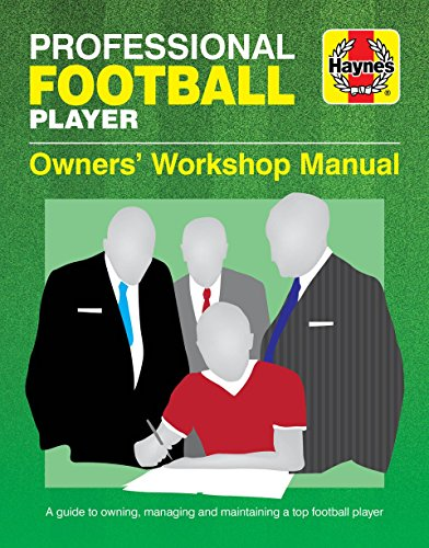Professional Football Player Owners' Workshop Manual: A Guide to Owning, Managing and Maintaining a Top Football Player