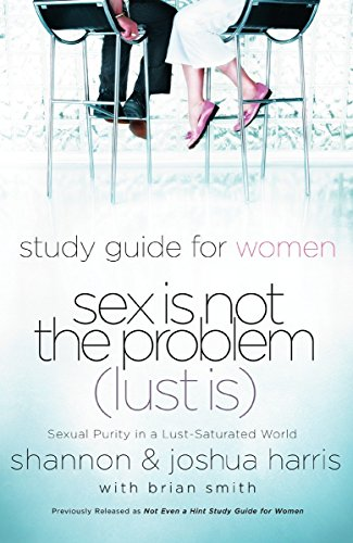 Study Guide for Women Sex Is Not the Problem (Lust Is): Sexual Purity in a Lust-Saturated World