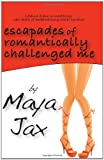 Escapades of Romantically Challenged Me, Maya Jax, 0986484903