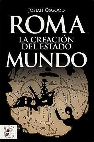Roma. La creación del Estado Mundo: 7 Historia Antigua: Amazon.es: Osgood, Josiah, García Cardiel, Jorge: Libros