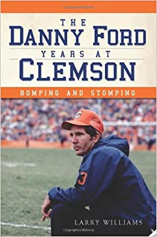 Book The Danny Ford Years at Clemson: Romping and Stomping