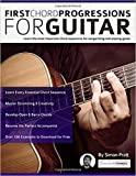 First Chord Progressions for Guitar: Learn the most important chord sequences for songwriting and playing guitar (Guitar Chord Progressions)