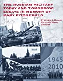 The Russian Military Today and Tomorrow: Essays in Memory of Mary Fitzgerals