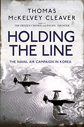 Holding the Line: The Naval Air Campaign In Korea (English Edition) por [McKelvey Cleaver, Thomas]