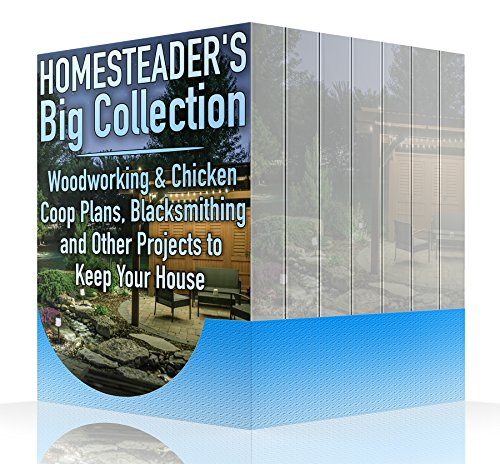 Homesteader's Big Collection: Woodworking & Chicken Coop Plans, Blacksmithing and Other Projects to Keep Your House by [Cornett, Micheal]