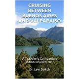 CRUISING BETWEEN BUENOS AIRES AND VALPARAISO: A Traveler's Companion Edition Revised  2016 (Traveler's Companion Series 2)