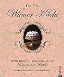 Die alte Wiener Küche: 105 traditionelle Familienrezepte der Baroness von Winkler