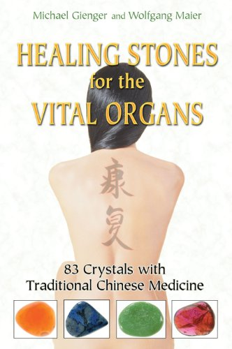 Healing Stones for the Vital Organs: 83 Crystals with Traditional Chinese Medicine