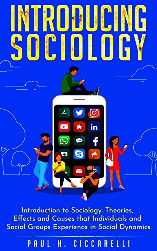 Introducing Sociology: Introduction to Sociology. Theories, Effects and Causes that Individuals and Social Groups Experience in Social Dynamics. (Life 3.0 Book 2) (Best Visual Communication Colleges)
