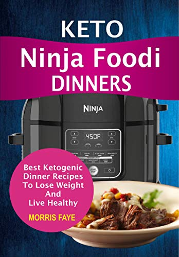 Keto Ninja Foodi Dinners: Best Ketogenic Dinner Recipes To Lose Weight And Live Healthy by Morris  Faye