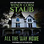 All the Way Home  | Wendy Corsi Staub