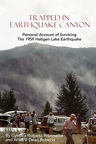 Trapped In Earthquake Canyon: Personal Account of Surviving the 1959 Hebgen Lake Earthquake Cynthia Roberts Brunnette
