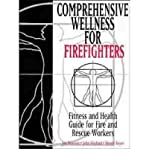Comprehensive Wellness for Firefighters : Fitness and Health Guide for Fire and Rescue Workers, Pearson, Jon and Hayford, John, 0442020686