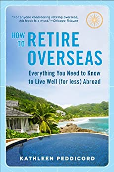 'DOCX' How To Retire Overseas: Everything You Need To Know To Live Well (for Less) Abroad. leading coches hours Equal method tarde