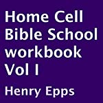 Home Cell Bible School Workbook, Volume I | Henry Epps