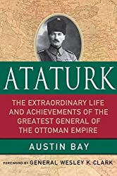 Ataturk: Lessons in Leadership From the Greatest General of the Ottoman Empire (World Generals Series)