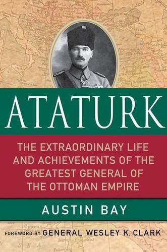 Austin Ottoman - Ataturk: Lessons in Leadership from the Greatest General of the Ottoman Empire (World Generals Series)