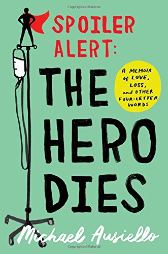 Spoiler Alert: The Hero Dies: A Memoir of Love, Loss, and Other Four-Letter Words cover