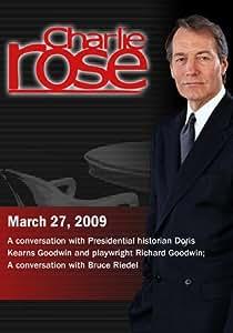 Charlie Rose -  Doris Kearns Goodwin and Richard Goodwin / Bruce Riedel (March 27, 2009)