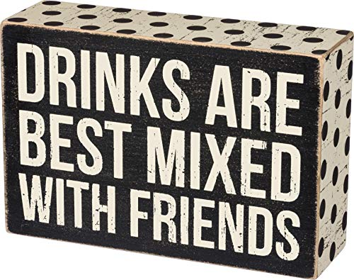 Primitives by Kathy Box Sign, Drinks are Best Mixed with Friends, Wood, 6
