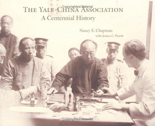 The Yale-China Association: A Centennial History