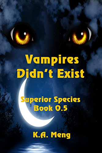 Vampires Didn't Exist: A Superior Species Novella by [Meng, K. A.]