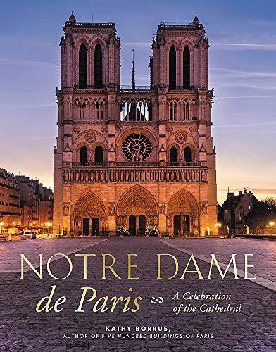 Notre Dame de Paris: A Celebration of the Cathedral (Paris De Notre Dame)