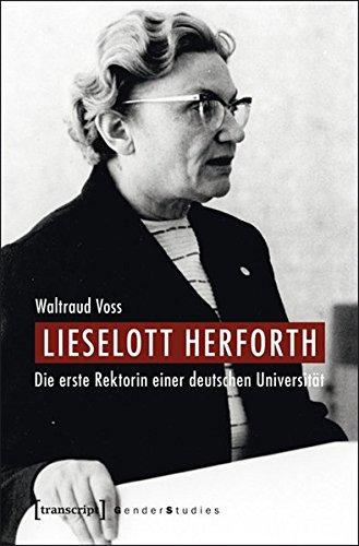 Lieselott Herforth: Die erste Rektorin einer deutschen Universität