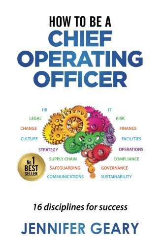 How to be a Chief Operating Officer 16 Disciplines for Success [Geary, Jennifer] (Tapa Blanda)