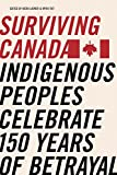 img - for Surviving Canada: Indigenous Peoples Celebrate 150 Years of Betrayal book / textbook / text book