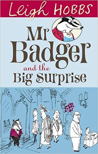 Mr Badger and the Big Surprise by Leigh Hobbs (2013-04-01)