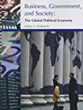 Business, Government, and Society: The Global Political Economy