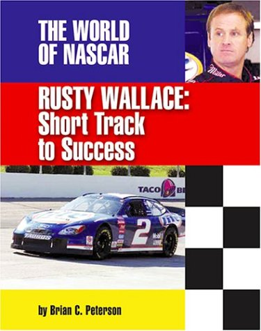 Rusty Wallace: Short Track to Success (The World of Nascar)