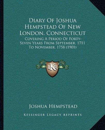 Download Diary Of Joshua Hempstead Of New London, Connecticut: Covering A Period Of Forty-Seven Years From September, 1711 To November, 1758 (1901) pdf epub