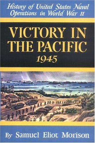 Victory in the Pacific 1945 (History of United States Naval Operations in World War Ii, Vol.14) (v. - Operations Us Naval