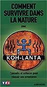 Comment survivre dans la nature avec Koh-Lanta par Maniguet